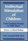 Instinctual Stimulation of Children: From Common Practice to Child Abuse: Clinical Findings - John Leopold Weil