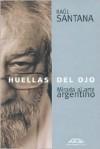 Huellas del Ojo: Mirada Al Arte Argentino - Raul Santana