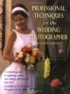 Professional Techniques for the Wedding Photographer: A Complete Guide to Lighting, Posing and Taking Photographs that Sell (Photography for All Levels: Advanced) - George Schaub, Ken Sklute