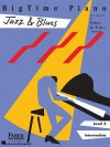 BigTime Piano, Level 4 (Intermediate): Jazz & Blues - Nancy Faber, Randall Faber