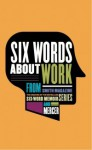 Six Words About Work - Larry Smith