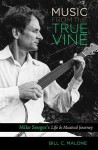 Music from the True Vine: Mike Seeger's Life & Musical Journey - Bill C. Malone