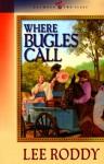 Where Bugles Call - Lee Roddy