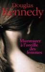Murmurer à l'oreille des femmes - Douglas Kennedy, Bernard Cohen