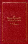 A Social History Of Ancient Ireland - P.W. Joyce