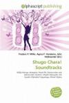 Shugo Chara! Soundtracks - Frederic P. Miller, Agnes F. Vandome, John McBrewster