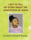 I Got to Tell My Story about the Crucifixion of Jesus - Elizabeth Newton
