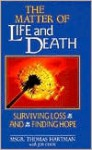 The Matter of Life and Death: Surviving Loss and Finding Hope - Thomas Hartman