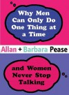 Why Men Can Only Do One Thing at a Time Women Never Stop Talking - Allan Pease, Barbara Pease