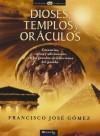 Dioses, templos y oraculos - Francisco Jose Gomez