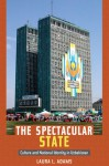 The Spectacular State: Culture and National Identity in Uzbekistan - Laura Adams