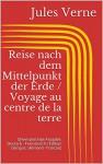 Reise nach dem Mittelpunkt der Erde / Voyage au centre de la terre (Zweisprachige Ausgabe: Deutsch - Französisch / Édition bilingue: allemand - français) (German Edition) - Jules Verne
