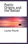 Poetic Origins and the Ballad - Louise Pound