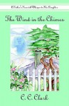 The Wind in the Chimes: A Father's Farewell Whisper to His Daughter - C.C. Clark