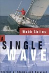 A Single Wave: Stories of Storms and Survival - Webb Chiles