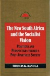 The New South Africa And The Socialist Vision: Positions And Perspectives Toward A Post Apartheid Society - Thomas K. Ranuga
