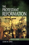 The Protestant Reformation: 1517-1559 - Lewis William Spitz