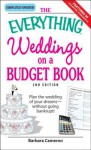 The Everything Weddings on a Budget Book: Plan the Wedding of Your Dreams--Without Going Bankrupt! - Barbara Cameron