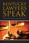 Kentucky Lawyers Speak: Oral History From Those Who Lived It - Gerald R. Toner, Leslie W. Abramson