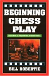 Beginning Chess Play - Bill Robertie