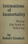 Intimations of Immortality: 'Seeing' That Leads to 'Believing' - Robert Crookall
