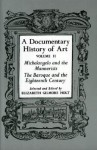A Documentary History of Art, Volume 2: Michelangelo and the Mannerists, the Baroque and the Eighteenth Century - Elizabeth Gilmore Holt