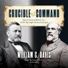 Crucible of Command: Ulysses S. Grant and Robert E. Lee - the War They Fought, the Peace They Forged - William C. Davis, Traber Burns