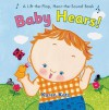 Baby Hears: A Lift-the-Flap Hear-the-Sound Book - Karen Katz, Karen Katz