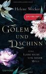 Golem und Dschinn - Eine Liebe nicht von dieser Welt: Roman - Annette Grube, Helene Wecker