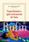Sept histoires qui reviennent de loin - Jean-Christophe Rufin