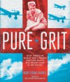 Pure Grit: How American World War II Nurses Survived Battle and Prison Camp in the Pacific - Mary Cronk Farrell, First Lieutenant Diane Carlson Evans, First Lieutenant Diane Carlson Evans Anc Rvn