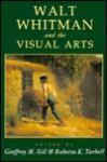 Walt Whitman & The Visual Arts - Geoffrey M. Sill