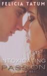 Intoxicating Passion Box Set - Felicia Tatum