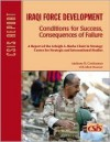Iraqi Force Development: Conditions for Success, Consequences of Failure - Anthony H. Cordesman, Adam Mausner