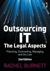 Outsourcing It, the Legal Aspects: Planning, Contracting, Managing and the Law - Rachel Burnett