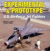 Experimental & Prototype U.S. Air Force Jet Fighters - Dennis R. Jenkins, Tony R. Landis