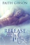 Release Me - Faith Gibson