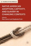 Native American Adoption, Captivity, and Slavery in Changing Contexts - Stephanie Pratt, Max Carocci