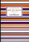 Soy en mayo: Antologia, 1982-2006 - Julio Martínez Mesanza