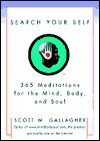 Search Your Self: 365 Meditations For The Mind, Body, And Soul - Scott Gallagher