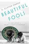 Beautiful Fools: The Last Affair of Zelda and Scott Fitzgerald by Spargo, R. Clifton (2013) Hardcover - R. Clifton Spargo