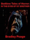 Bedtime Tales of Horror: In the Eyes of my Brother - Bradley Poage