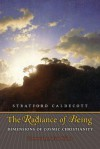 The Radiance of Being: Dimensions of Cosmic Christianity - Stratford Caldecott