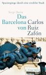 Das Barcelona von Carlos Ruiz Zafón: Spaziergänge durch eine erzählte Stadt - Sergi Doria, Peter Schwaar