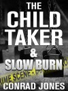 The Child Taker & Slow Burn (Special Edition 'Unputdownable'): 2 Nail Biting Thrillers - Conrad Jones