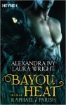 Bayou Heat - Raphael / Parish: Roman (Bayou Heat-Serie, Band 1) ( 8. Dezember 2014 ) - Alexandra Ivy