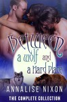 Between a Wolf and a Hard Place- The Complete Collection: BBW Shifter Menage Parts 1-6 - Annalise Nixon