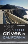 Frommer's 25 Great Drives in California - Robert Holmes