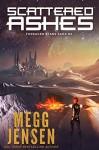 Scattered Ashes (Forsaken Stars Saga Book 2) - Megg Jensen
