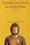La morte d'oro - Jun'ichirō Tanizaki, Luisa Bienati